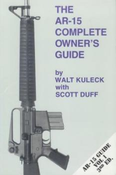 THE AR-15 COMPLETE OWNERS GUIDE VOL. 1