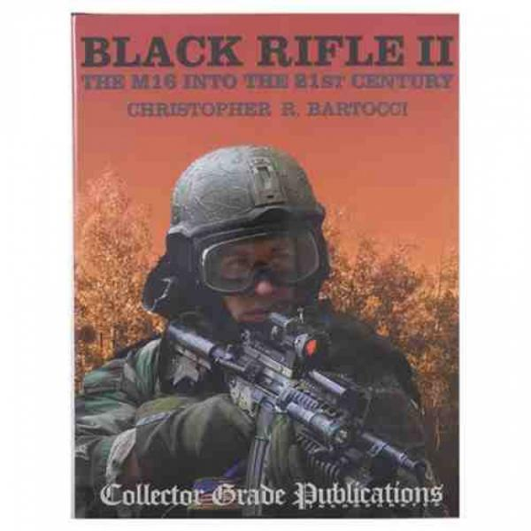 BLACK RIFLE II THE M16 INTO THE 21ST CENTURY